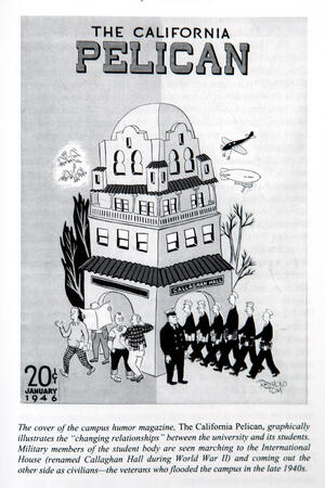 black and white illustrated cover of The California Pelican, campus humor magazine, depicting military members of the student body marching into the International House, renamed Callaghan Hall during WW2, and coming out the other side as civilians